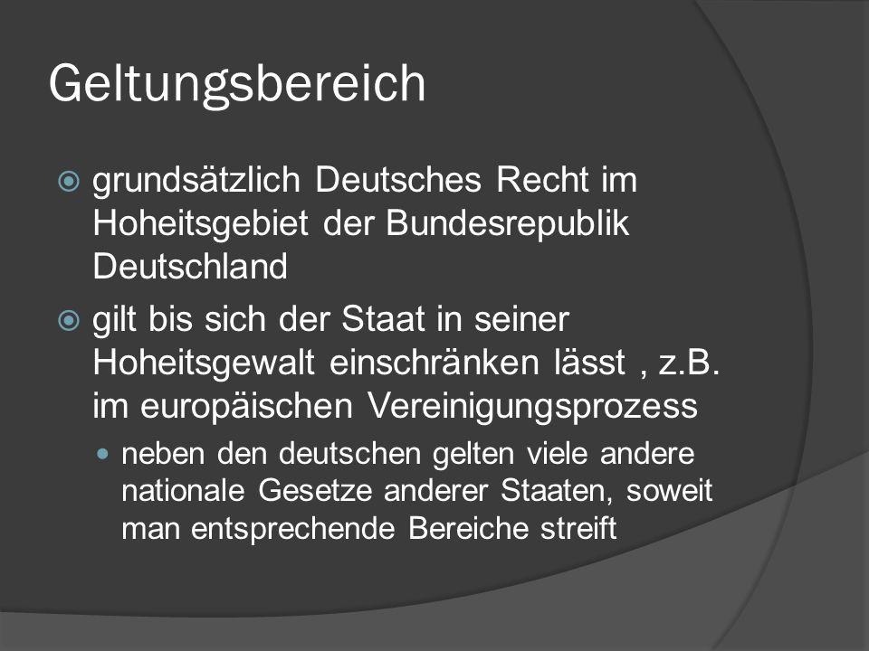 Geltungsbereich grundsätzlich Deutsches Recht im Hoheitsgebiet der Bundesrepublik Deutschland gilt bis sich der Staat in seiner Hoheitsgewalt einschrä