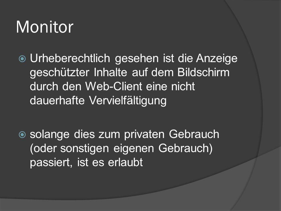 Monitor Urheberechtlich gesehen ist die Anzeige geschützter Inhalte auf dem Bildschirm durch den Web-Client eine nicht dauerhafte Vervielfältigung sol