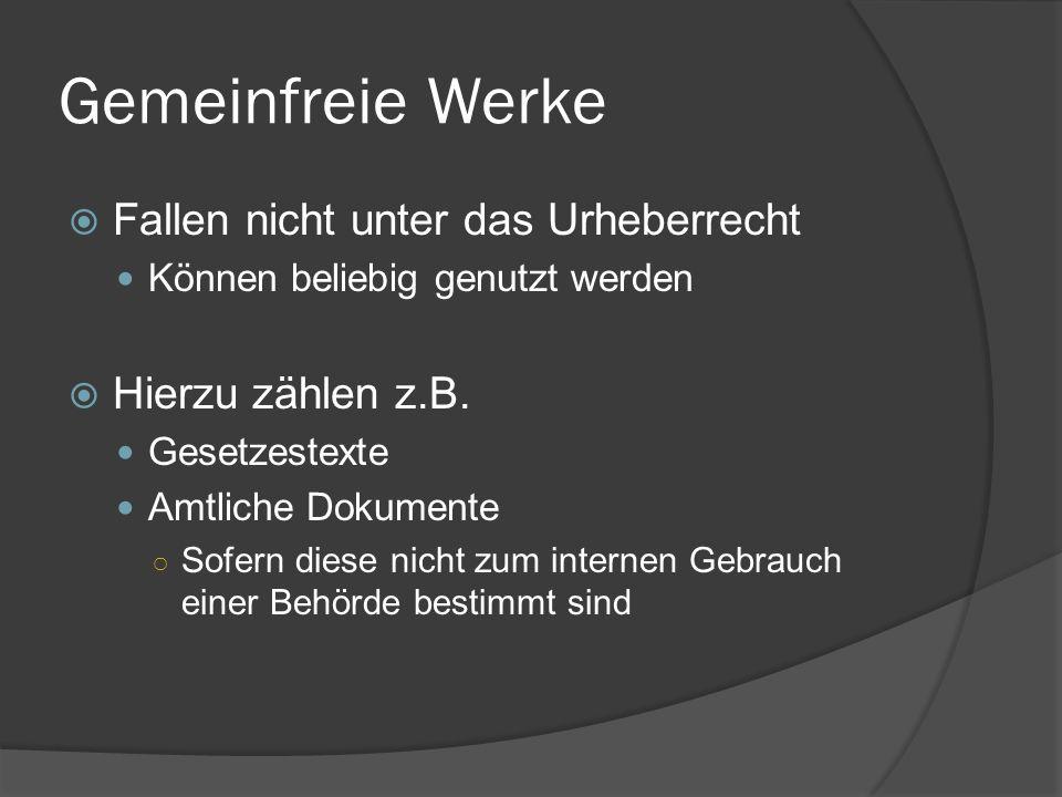Gemeinfreie Werke Fallen nicht unter das Urheberrecht Können beliebig genutzt werden Hierzu zählen z.B. Gesetzestexte Amtliche Dokumente Sofern diese