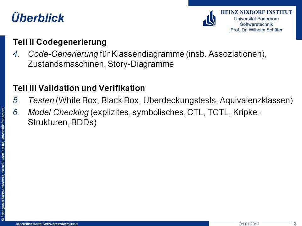 © Fachgebiet Softwaretechnik, Heinz Nixdorf Institut, Universität Paderborn 3 Modellbasierte Softwareentwicklung31.01.2013 Überblick Teil II Codegener