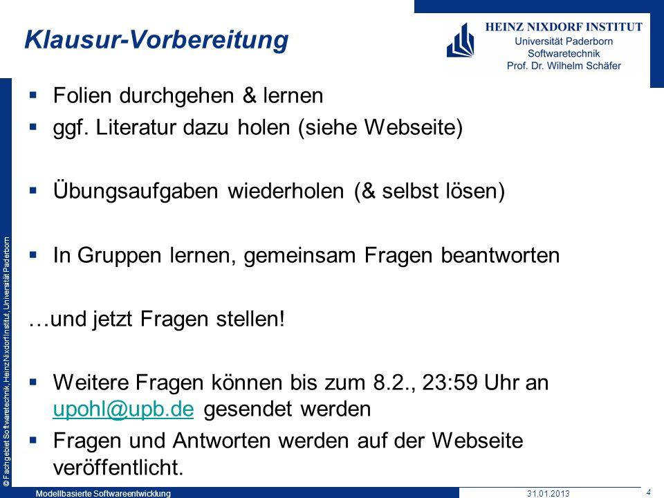 © Fachgebiet Softwaretechnik, Heinz Nixdorf Institut, Universität Paderborn 4 Modellbasierte Softwareentwicklung31.01.2013 Klausur-Vorbereitung Folien