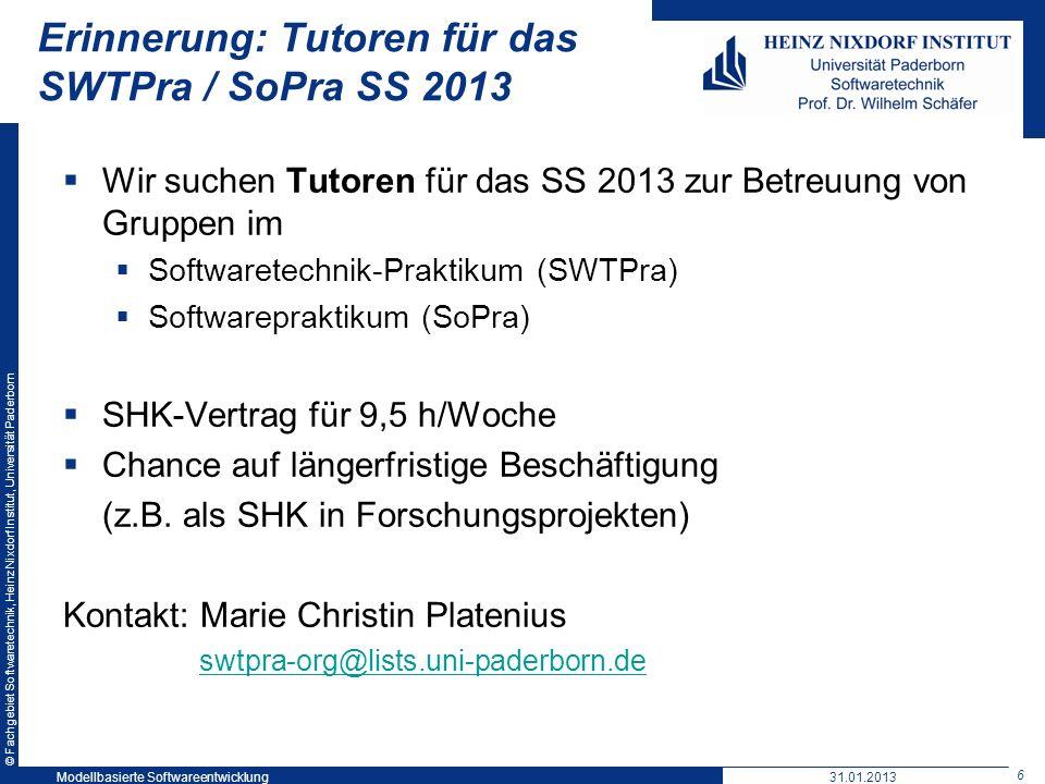 © Fachgebiet Softwaretechnik, Heinz Nixdorf Institut, Universität Paderborn 6 Erinnerung: Tutoren für das SWTPra / SoPra SS 2013 Wir suchen Tutoren fü