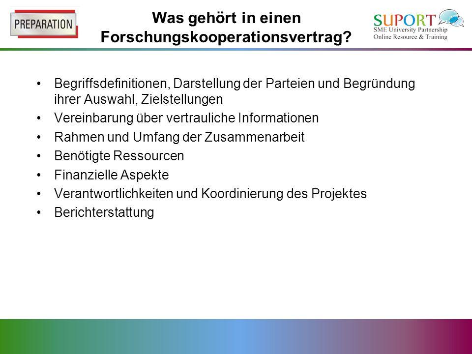 Begriffsdefinitionen, Darstellung der Parteien und Begründung ihrer Auswahl, Zielstellungen Vereinbarung über vertrauliche Informationen Rahmen und Umfang der Zusammenarbeit Benötigte Ressourcen Finanzielle Aspekte Verantwortlichkeiten und Koordinierung des Projektes Berichterstattung Was gehört in einen Forschungskooperationsvertrag