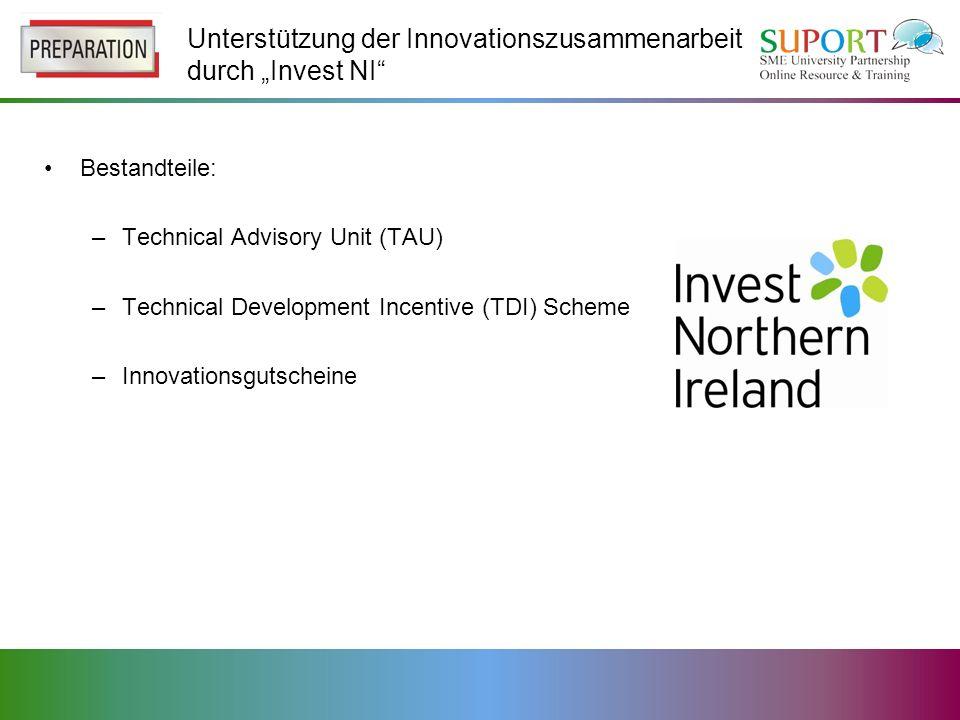 Unterstützung der Innovationszusammenarbeit durch Invest NI Bestandteile: –Technical Advisory Unit (TAU) –Technical Development Incentive (TDI) Scheme –Innovationsgutscheine
