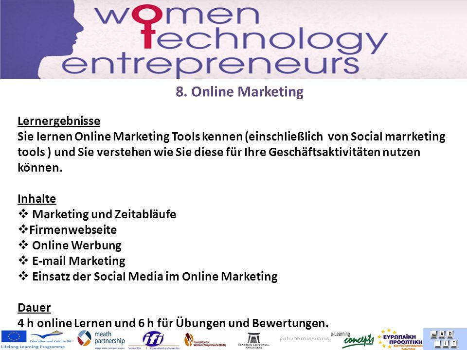 8. Online Marketing Lernergebnisse Sie lernen Online Marketing Tools kennen (einschließlich von Social marrketing tools ) und Sie verstehen wie Sie di