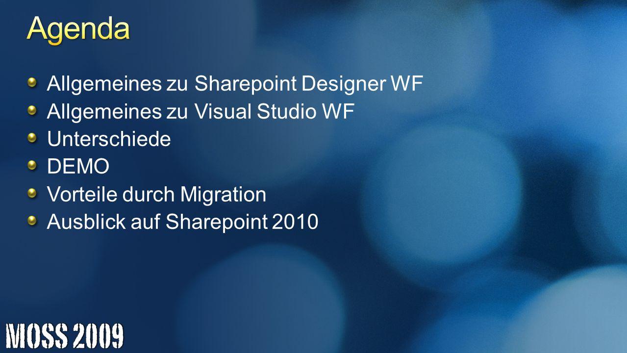 Allgemeines zu Sharepoint Designer WF Allgemeines zu Visual Studio WF Unterschiede DEMO Vorteile durch Migration Ausblick auf Sharepoint 2010