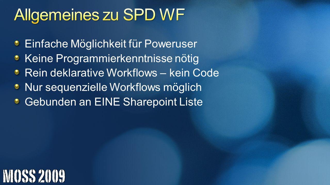 Einfache Möglichkeit für Poweruser Keine Programmierkenntnisse nötig Rein deklarative Workflows – kein Code Nur sequenzielle Workflows möglich Gebunde