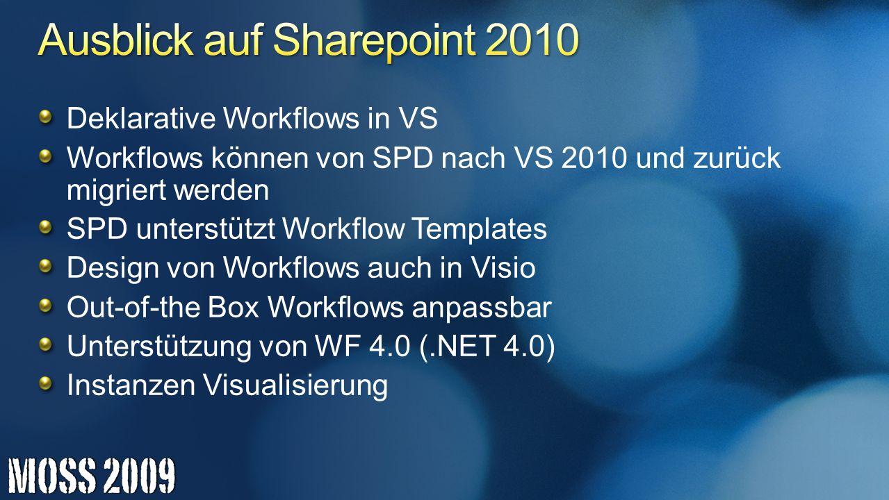 Deklarative Workflows in VS Workflows können von SPD nach VS 2010 und zurück migriert werden SPD unterstützt Workflow Templates Design von Workflows a
