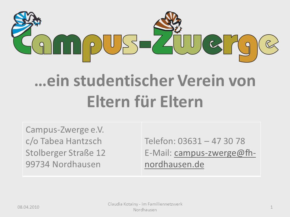 …ein studentischer Verein von Eltern für Eltern Campus-Zwerge e.V. c/o Tabea Hantzsch Stolberger Straße 12 99734 Nordhausen Telefon: 03631 – 47 30 78