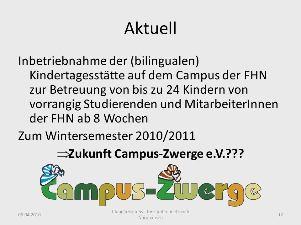 Aktuell Inbetriebnahme der (bilingualen) Kindertagesstätte auf dem Campus der FHN zur Betreuung von bis zu 24 Kindern von vorrangig Studierenden und M