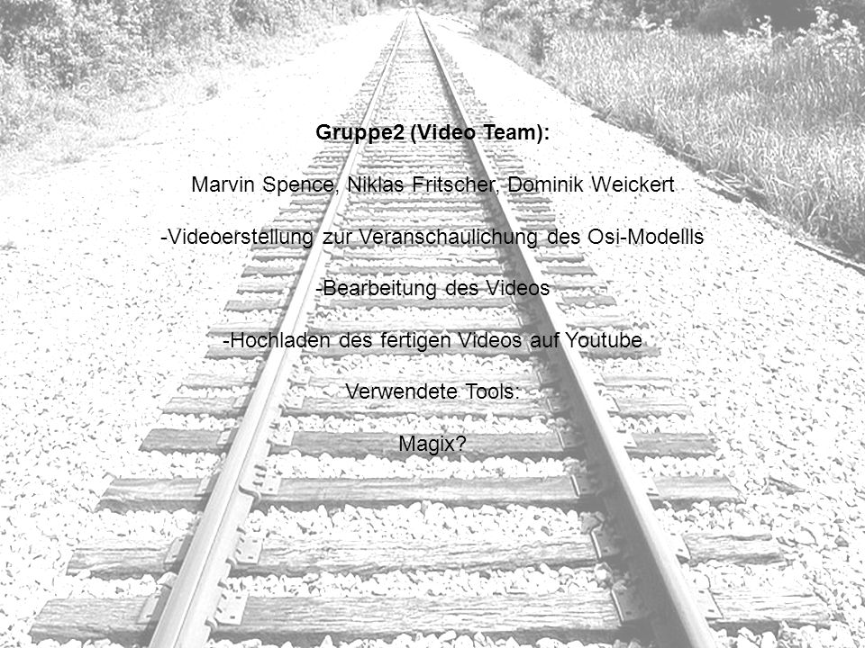 Gruppe2 (Video Team): Marvin Spence, Niklas Fritscher, Dominik Weickert -Videoerstellung zur Veranschaulichung des Osi-Modellls -Bearbeitung des Video