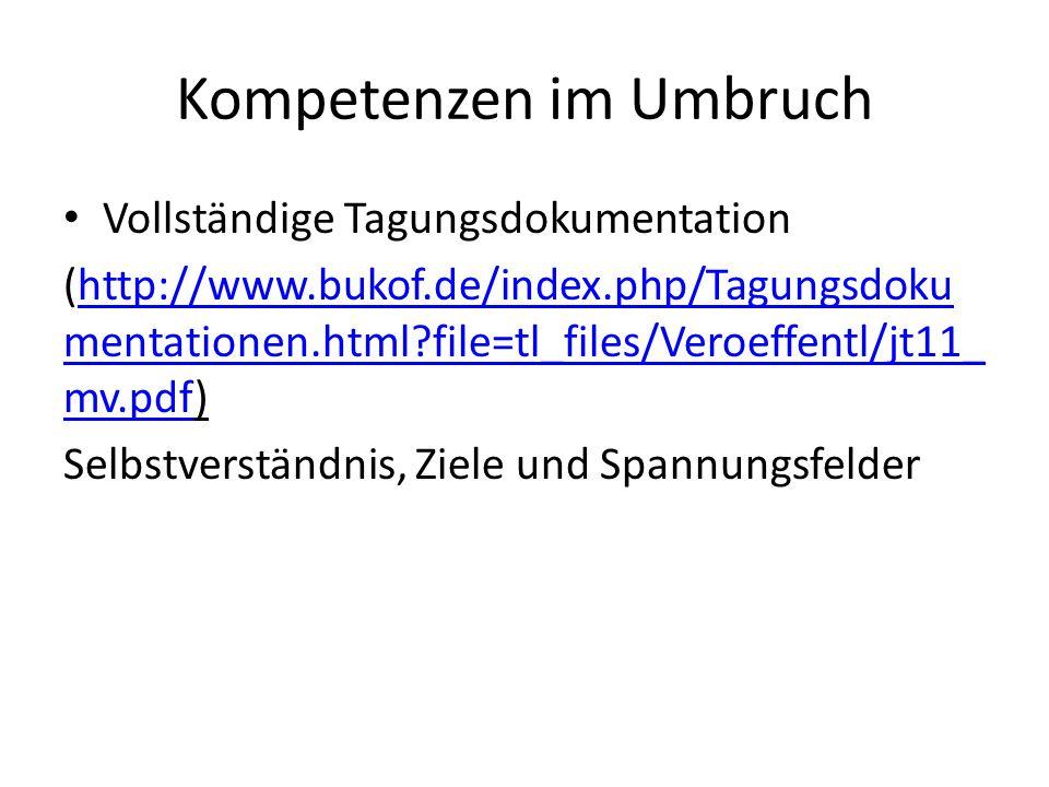 Kompetenzen im Umbruch Vollständige Tagungsdokumentation (http://www.bukof.de/index.php/Tagungsdoku mentationen.html?file=tl_files/Veroeffentl/jt11_ mv.pdf)http://www.bukof.de/index.php/Tagungsdoku mentationen.html?file=tl_files/Veroeffentl/jt11_ mv.pdf Selbstverständnis, Ziele und Spannungsfelder