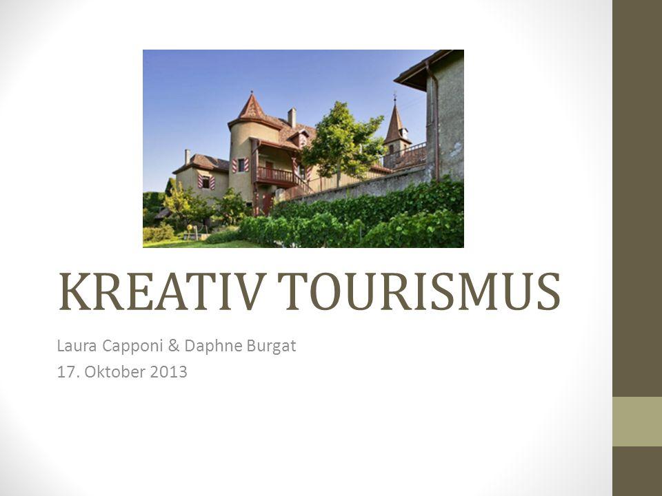 KREATIV TOURISMUS Laura Capponi & Daphne Burgat 17. Oktober 2013