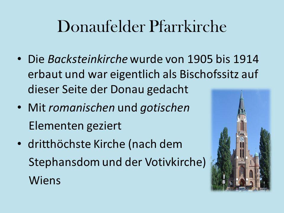 Donaufelder Pfarrkirche Die Backsteinkirche wurde von 1905 bis 1914 erbaut und war eigentlich als Bischofssitz auf dieser Seite der Donau gedacht Mit