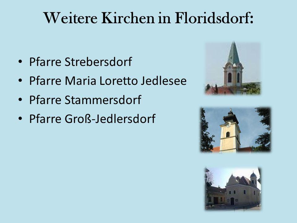 Weitere Kirchen in Floridsdorf : Pfarre Strebersdorf Pfarre Maria Loretto Jedlesee Pfarre Stammersdorf Pfarre Groß-Jedlersdorf
