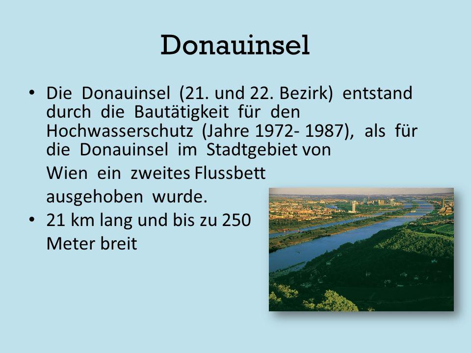 Donauinsel Die Donauinsel (21. und 22. Bezirk) entstand durch die Bautätigkeit für den Hochwasserschutz (Jahre 1972- 1987), als für die Donauinsel im