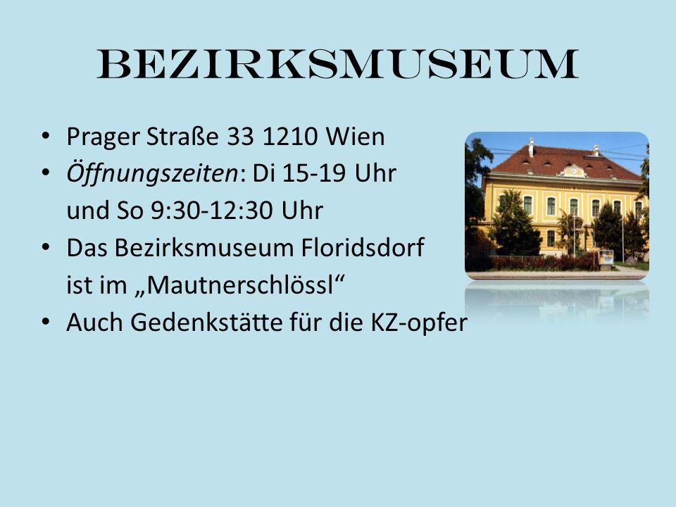 Bezirksmuseum Prager Straße 33 1210 Wien Öffnungszeiten: Di 15-19 Uhr und So 9:30-12:30 Uhr Das Bezirksmuseum Floridsdorf ist im Mautnerschlössl Auch
