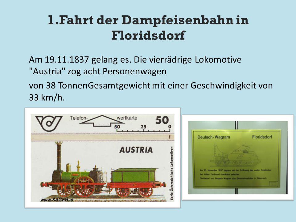1.Fahrt der Dampfeisenbahn in Floridsdorf Am 19.11.1837 gelang es. Die vierrädrige Lokomotive