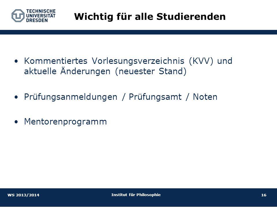 16 Institut für Philosophie Kommentiertes Vorlesungsverzeichnis (KVV) und aktuelle Änderungen (neuester Stand) Prüfungsanmeldungen / Prüfungsamt / Not