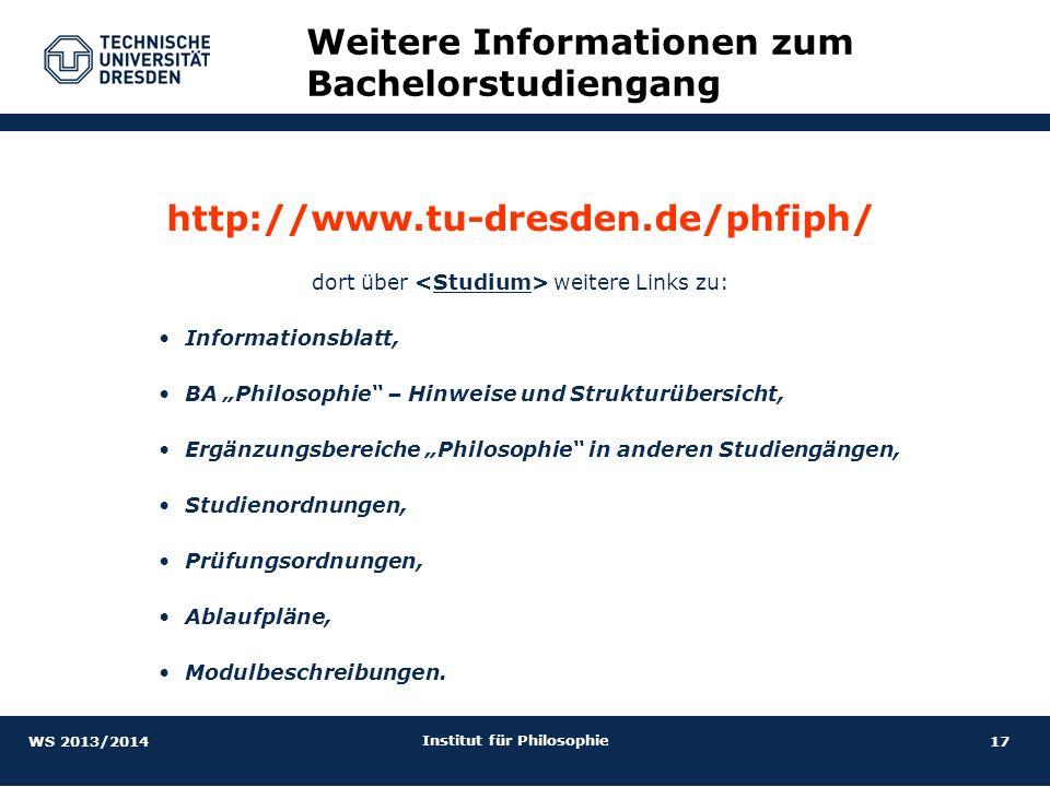 17 Institut für Philosophie http://www.tu-dresden.de/phfiph/ dort über weitere Links zu: Informationsblatt, BA Philosophie – Hinweise und Strukturüber