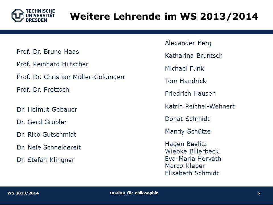 5 Institut für Philosophie Prof. Dr. Bruno Haas Prof. Reinhard Hiltscher Prof. Dr. Christian Müller-Goldingen Prof. Dr. Pretzsch Dr. Helmut Gebauer Dr