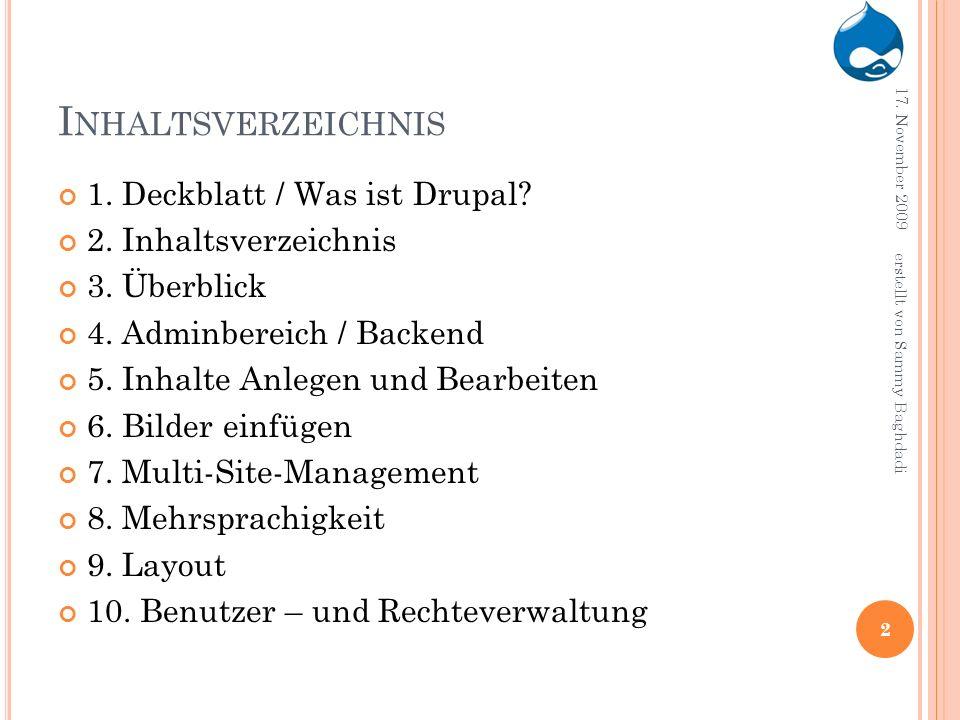 I NHALTSVERZEICHNIS 1. Deckblatt / Was ist Drupal? 2. Inhaltsverzeichnis 3. Überblick 4. Adminbereich / Backend 5. Inhalte Anlegen und Bearbeiten 6. B