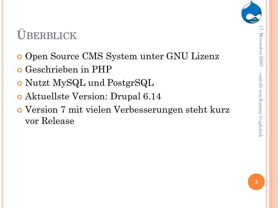 Ü BERBLICK Open Source CMS System unter GNU Lizenz Geschrieben in PHP Nutzt MySQL und PostgrSQL Aktuellste Version: Drupal 6.14 Version 7 mit vielen V