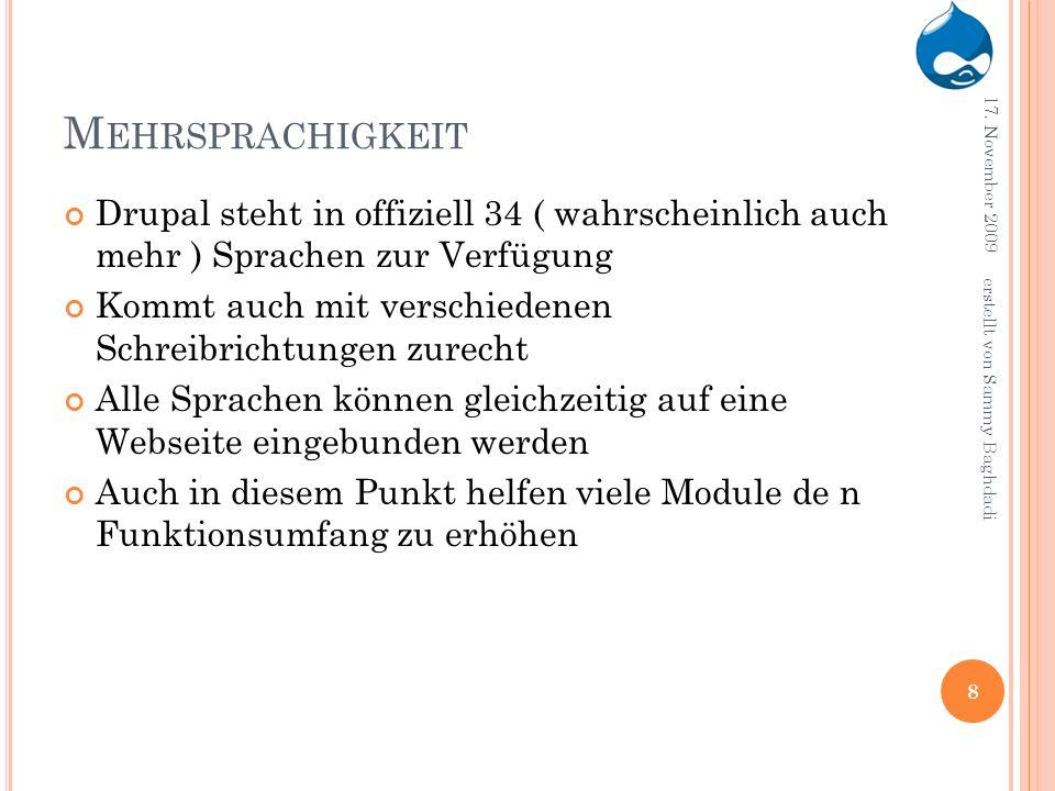 M EHRSPRACHIGKEIT Drupal steht in offiziell 34 ( wahrscheinlich auch mehr ) Sprachen zur Verfügung Kommt auch mit verschiedenen Schreibrichtungen zurecht Alle Sprachen können gleichzeitig auf eine Webseite eingebunden werden Auch in diesem Punkt helfen viele Module de n Funktionsumfang zu erhöhen 17.