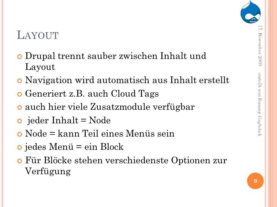 L AYOUT Drupal trennt sauber zwischen Inhalt und Layout Navigation wird automatisch aus Inhalt erstellt Generiert z.B. auch Cloud Tags auch hier viele