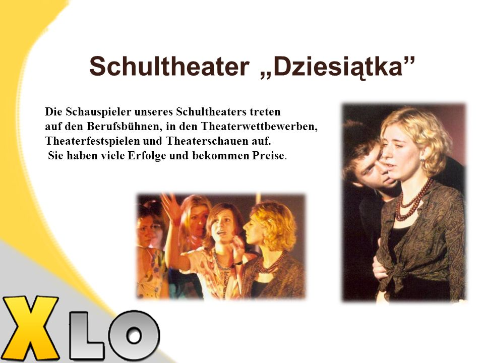 Schultheater Dziesiątka Die Schauspieler unseres Schultheaters treten auf den Berufsbühnen, in den Theaterwettbewerben, Theaterfestspielen und Theaterschauen auf.