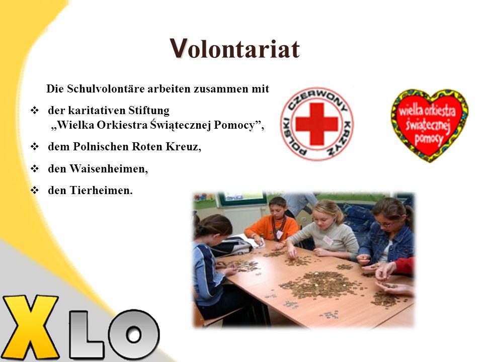 V V olontariat Die Schulvolontäre arbeiten zusammen mit der karitativen Stiftung Wielka Orkiestra Świątecznej Pomocy, dem Polnischen Roten Kreuz, den Waisenheimen, den Tierheimen.