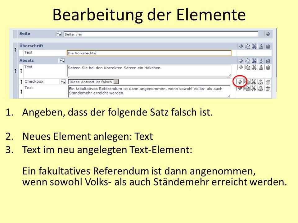 Bearbeitung der Elemente 1.Angeben, dass der folgende Satz falsch ist. 2.Neues Element anlegen: Text 3.Text im neu angelegten Text-Element: Ein fakult