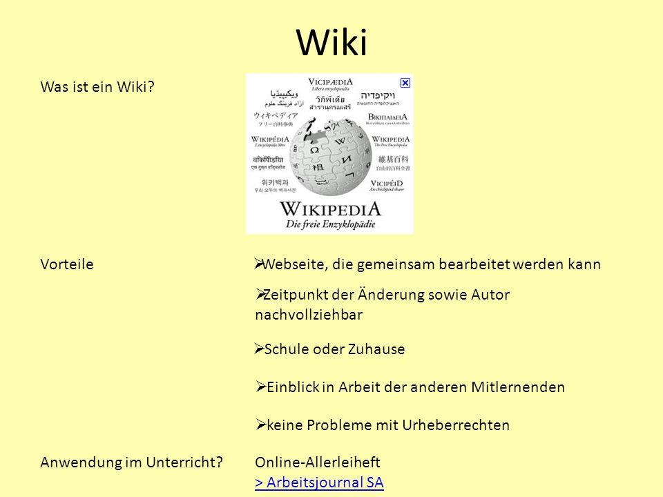 Wiki Was ist ein Wiki? Vorteile Anwendung im Unterricht? Webseite, die gemeinsam bearbeitet werden kann Online-Allerleiheft > Arbeitsjournal SA Zeitpu