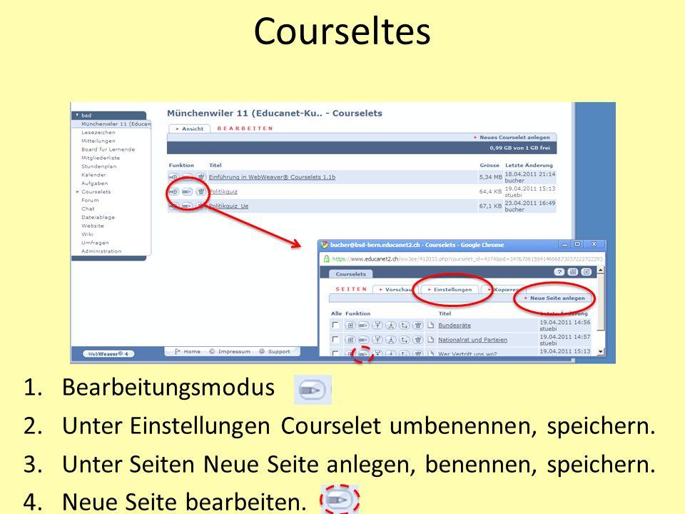 Courseltes 1.Bearbeitungsmodus 2.Unter Einstellungen Courselet umbenennen, speichern. 3.Unter Seiten Neue Seite anlegen, benennen, speichern. 4.Neue S