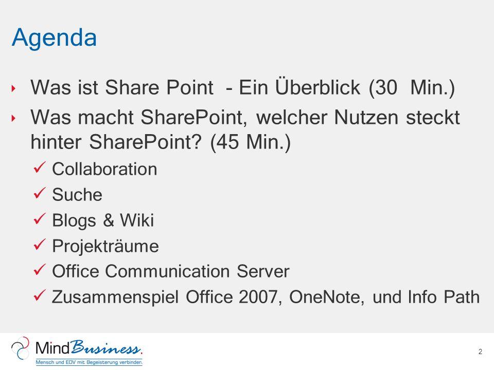 Agenda Was ist Share Point - Ein Überblick (30 Min.) Was macht SharePoint, welcher Nutzen steckt hinter SharePoint.