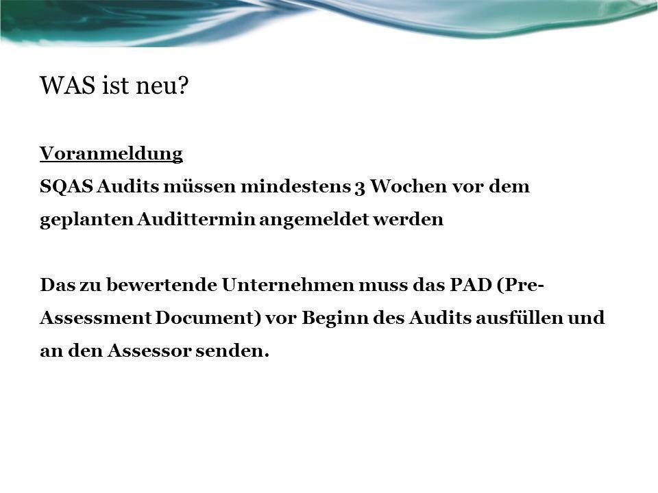 WAS ist neu? Voranmeldung SQAS Audits müssen mindestens 3 Wochen vor dem geplanten Audittermin angemeldet werden Das zu bewertende Unternehmen muss da