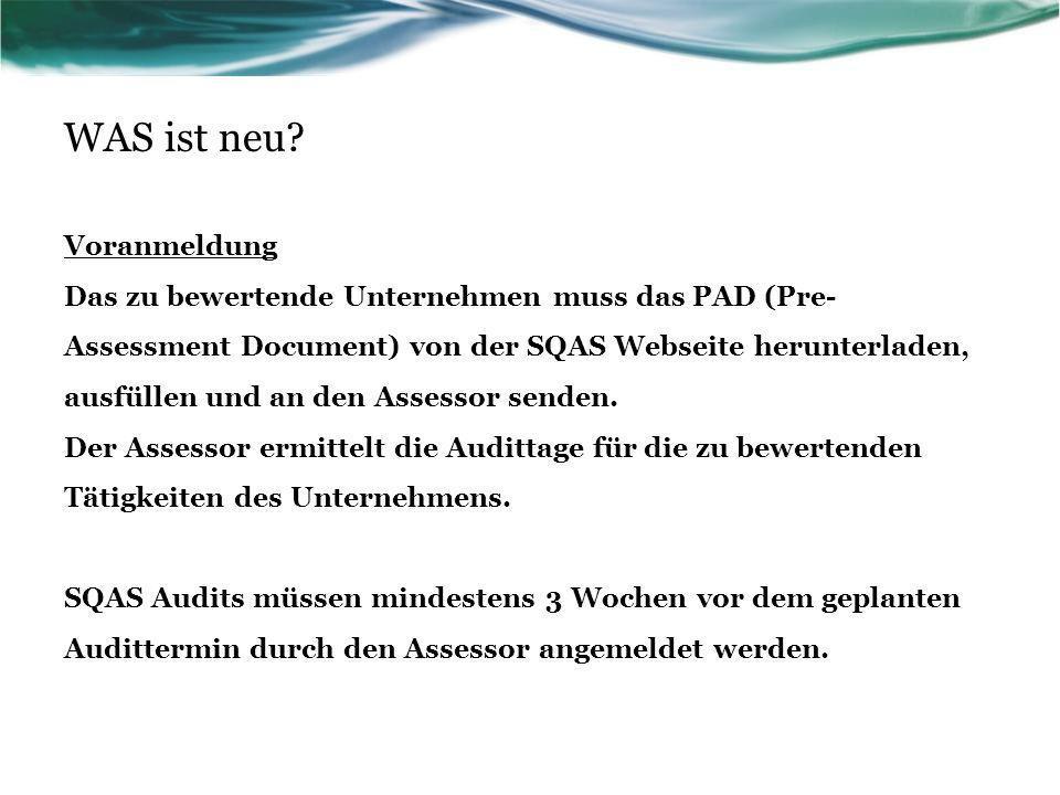 WAS ist neu? Voranmeldung Das zu bewertende Unternehmen muss das PAD (Pre- Assessment Document) von der SQAS Webseite herunterladen, ausfüllen und an