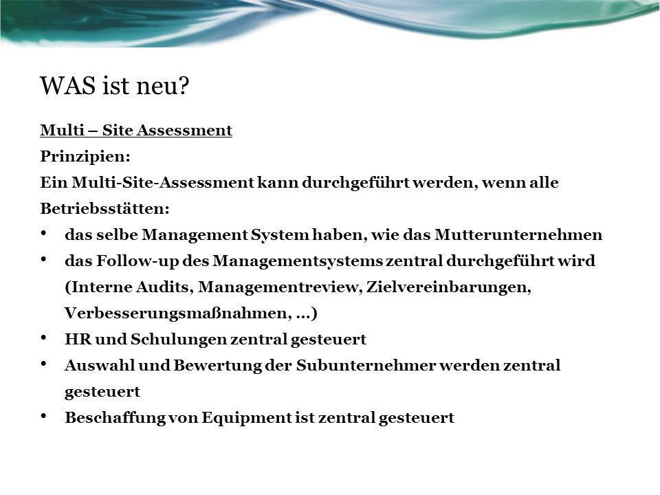 WAS ist neu? Multi – Site Assessment Prinzipien: Ein Multi-Site-Assessment kann durchgeführt werden, wenn alle Betriebsstätten: das selbe Management S