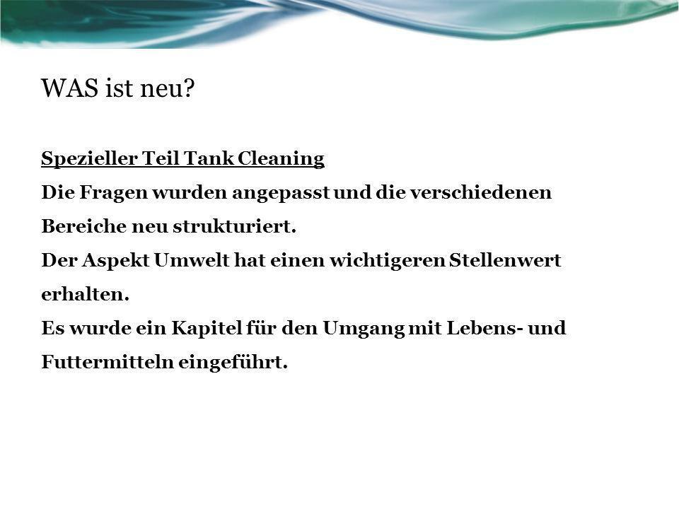 WAS ist neu? Spezieller Teil Tank Cleaning Die Fragen wurden angepasst und die verschiedenen Bereiche neu strukturiert. Der Aspekt Umwelt hat einen wi