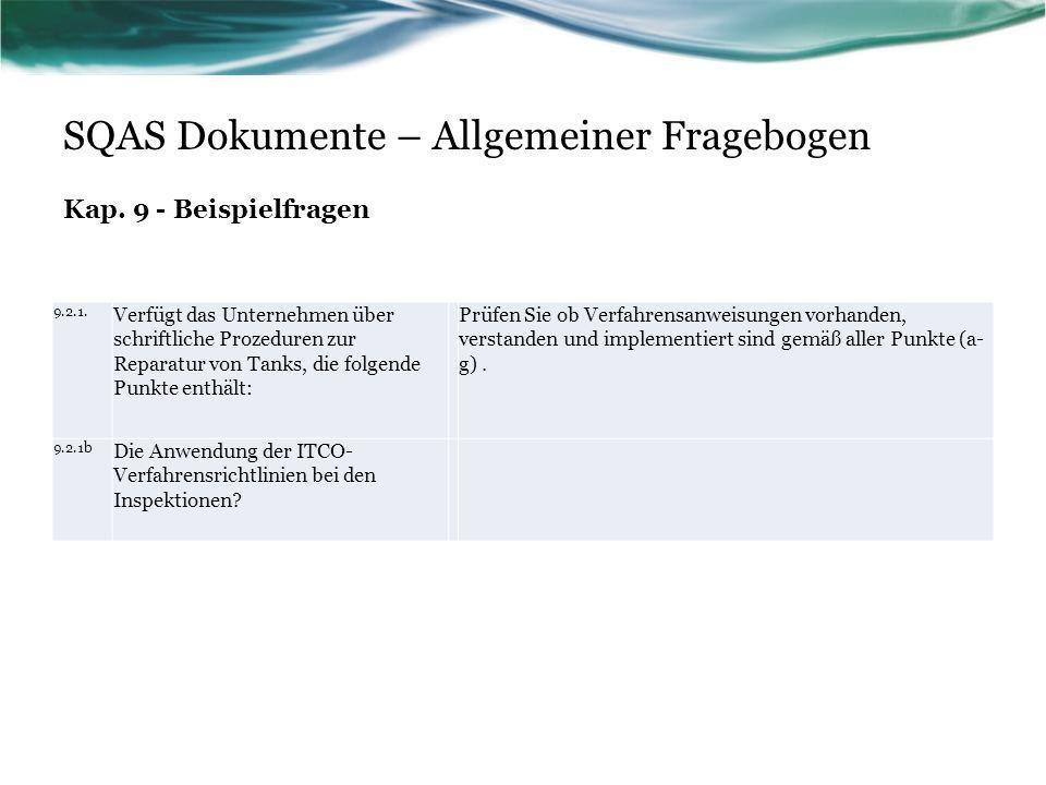 SQAS Dokumente – Allgemeiner Fragebogen Kap. 9 - Beispielfragen 9.2.1. Verfügt das Unternehmen über schriftliche Prozeduren zur Reparatur von Tanks, d