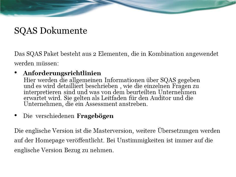 SQAS Dokumente Das SQAS Paket besteht aus 2 Elementen, die in Kombination angewendet werden müssen: Anforderungsrichtlinien Hier werden die allgemeine