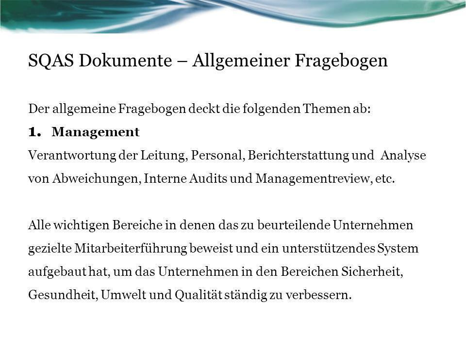 SQAS Dokumente – Allgemeiner Fragebogen Der allgemeine Fragebogen deckt die folgenden Themen ab: 1. Management Verantwortung der Leitung, Personal, Be