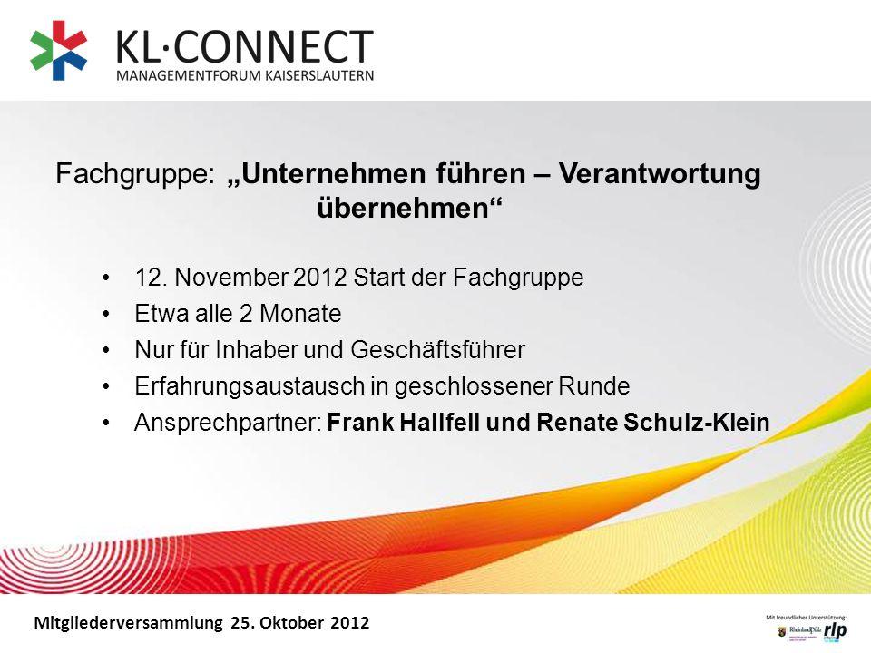 Mitgliederversammlung 25. Oktober 2012 12. November 2012 Start der Fachgruppe Etwa alle 2 Monate Nur für Inhaber und Geschäftsführer Erfahrungsaustaus