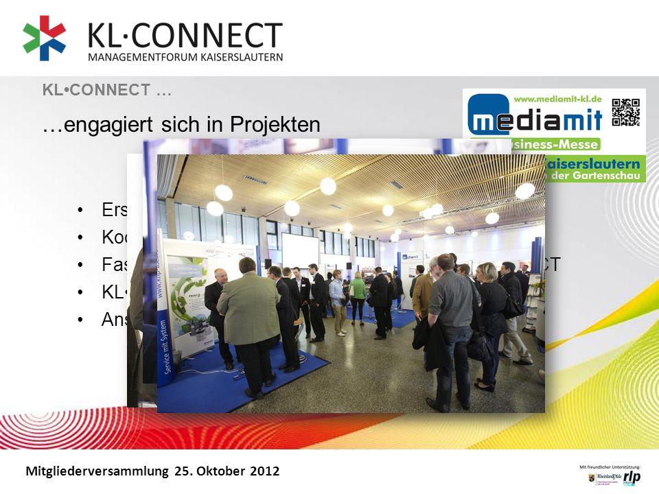 Mitgliederversammlung 25. Oktober 2012 KLCONNECT … …engagiert sich in Projekten Erstmals als Business-Messe Kooperation mit IHK Zetis Fast 60 Ausstell