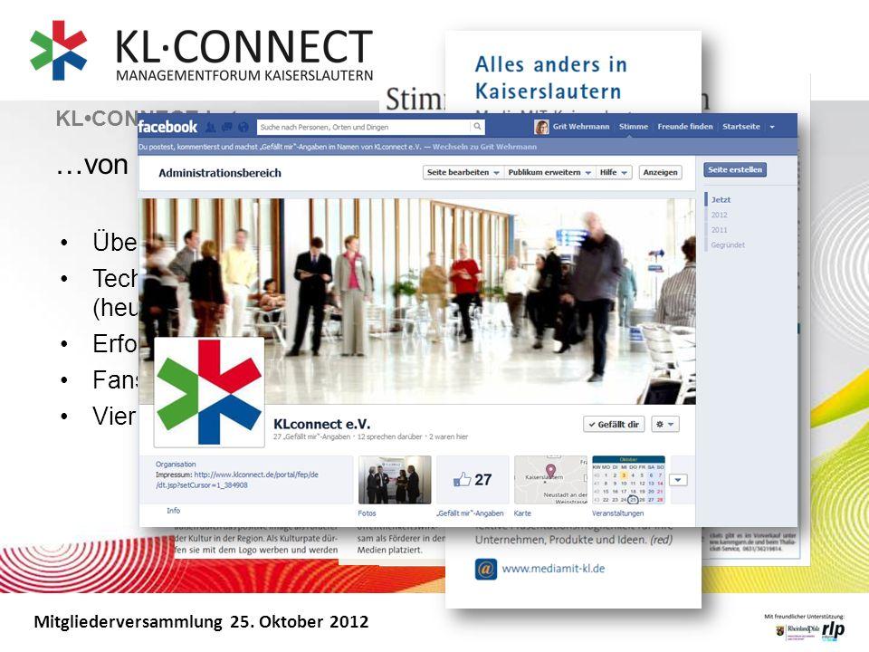 Mitgliederversammlung 25. Oktober 2012 KLCONNECT hat … …von sich reden gemacht Überarbeitung des Logos und der Werbemittel Technische, inhaltliche und