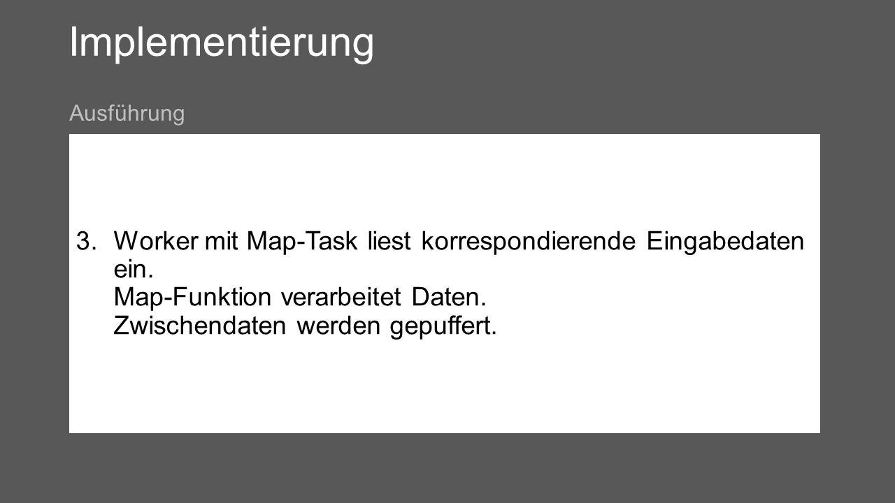 Implementierung 3.Worker mit Map-Task liest korrespondierende Eingabedaten ein.