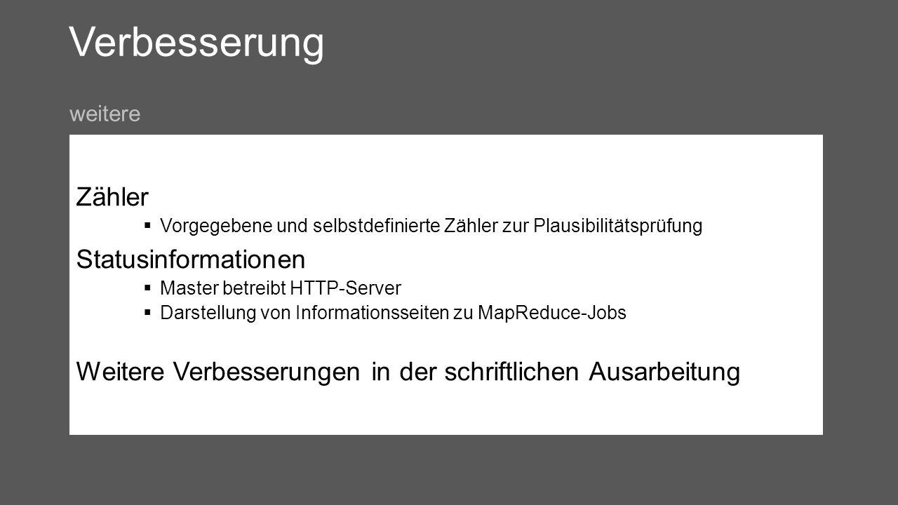 Verbesserung Zähler Vorgegebene und selbstdefinierte Zähler zur Plausibilitätsprüfung Statusinformationen Master betreibt HTTP-Server Darstellung von Informationsseiten zu MapReduce-Jobs Weitere Verbesserungen in der schriftlichen Ausarbeitung weitere
