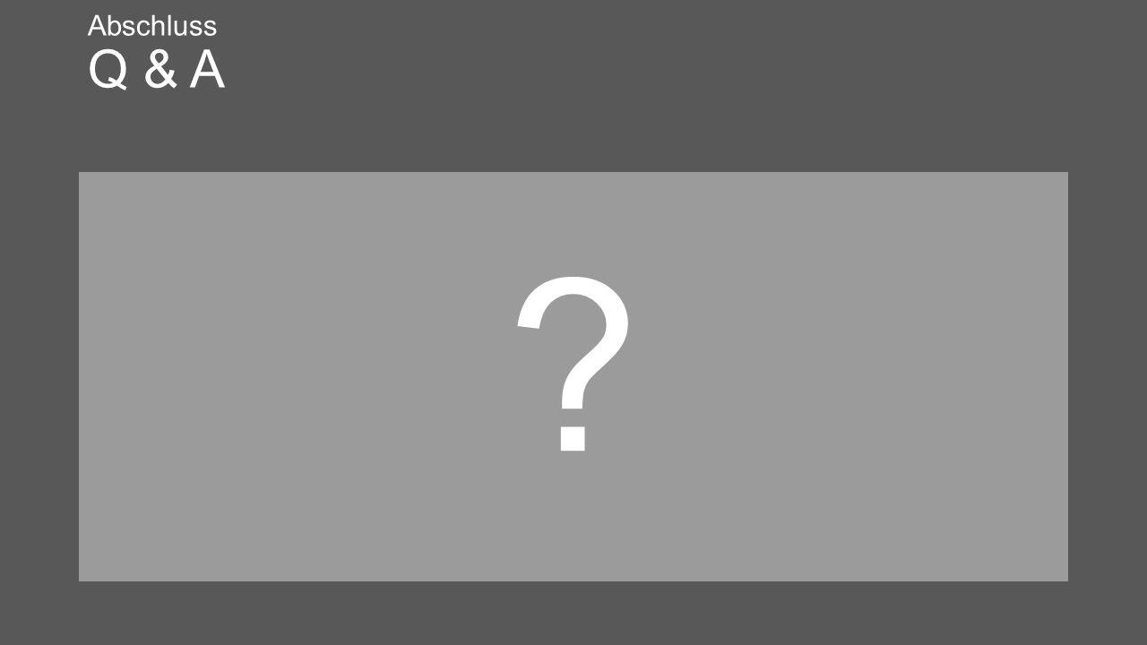 Abschluss Q & A ?