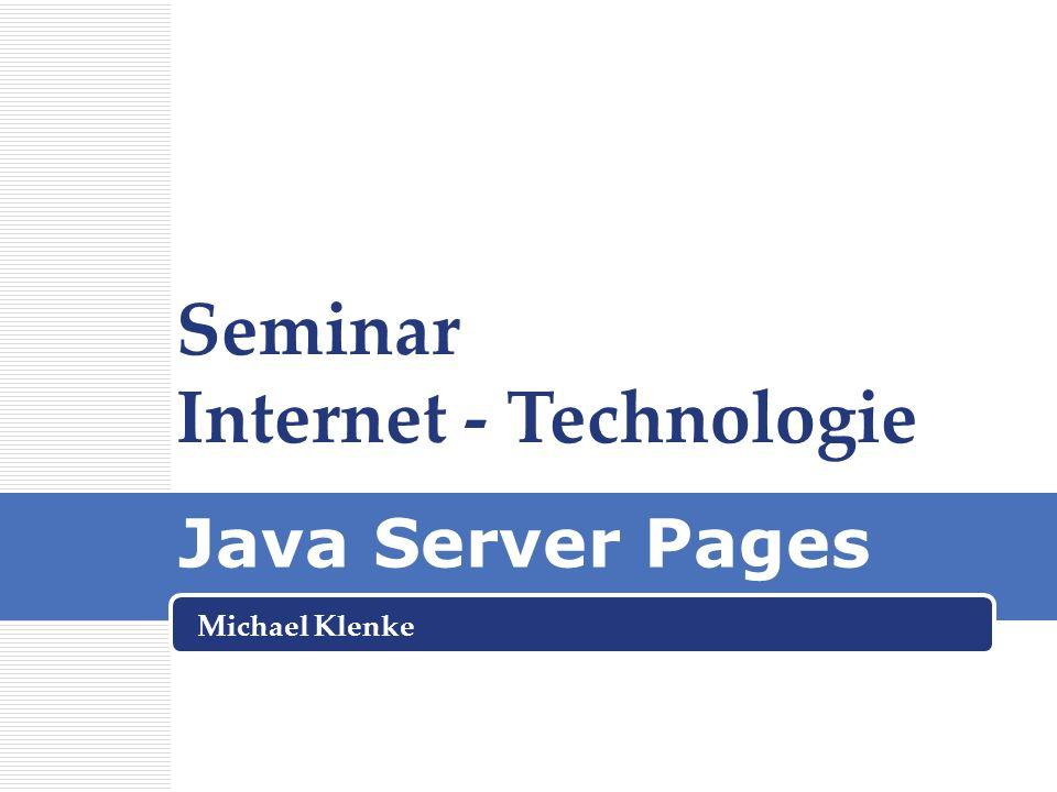 Java Server Pages Michael Klenke Seminar Internet - Technologie