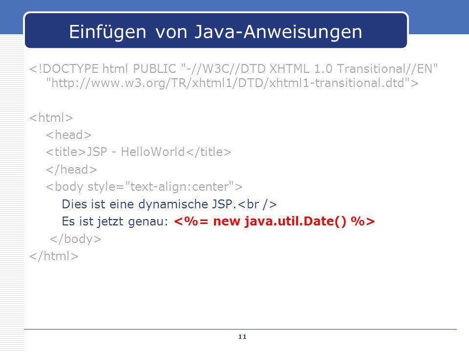 JSP - HelloWorld Dies ist eine dynamische JSP. Es ist jetzt genau: Einfügen von Java-Anweisungen 11